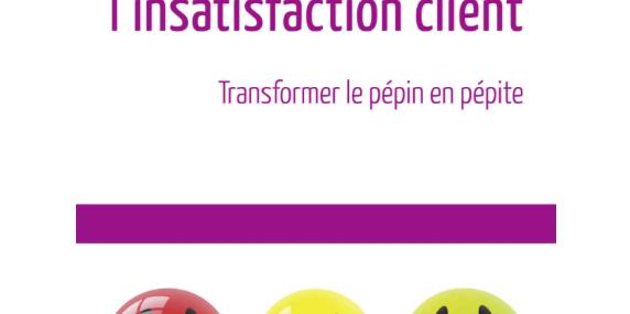 """Décembre 2017 : Sortie du livre """"Management de l'insatisfaction client, transformer le pépin en pépite"""""""