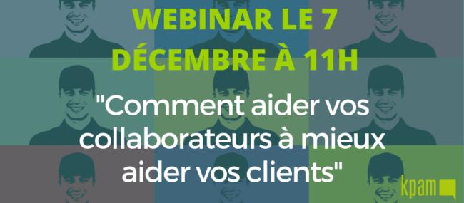 Webinar : Comment aider vos collaborateurs à mieux aider vos clients