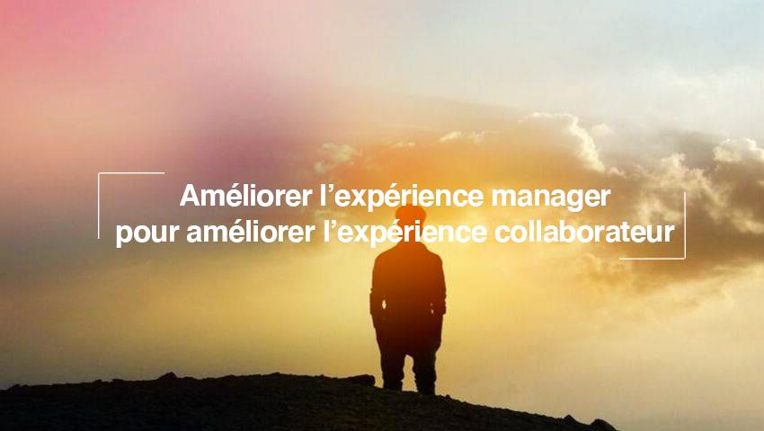 Améliorer l'expérience manager pour améliorer l'expérience collaborateur