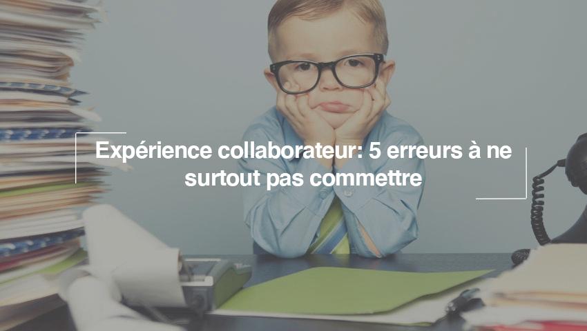 Expérience collaborateur : 5 erreurs à ne surtout pas commettre