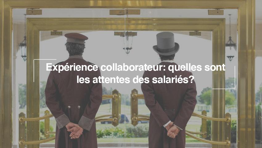 Les 5 vraies attentes des salariés en matière d'Expérience Collaborateur